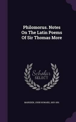Philomorus. Notes on the Latin Poems of SirThomasMore