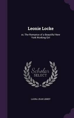 Leonie Locke: Or, the Romance of a Beautiful New YorkWorkingGirl