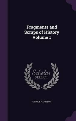 Fragments and Scraps of History Volume 1