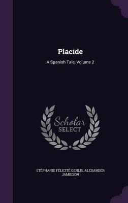 Placide: A Spanish Tale, Volume 2