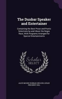 The Dunbar Speaker and Entertainer: Containing the Best Prose and Poetic Selections by and about the Negro Race, with Programs Arranged forSpecialEntertainments