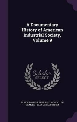 A Documentary History of American Industrial Society,Volume9