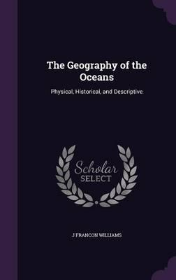 The Geography of the Oceans: Physical, Historical,andDescriptive