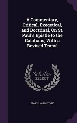 A Commentary, Critical, Exegetical, and Doctrinal, on St. Paul's Epistle to the Galatians, with aRevisedTransl