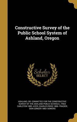 Constructive Survey of the Public School System ofAshland,Oregon