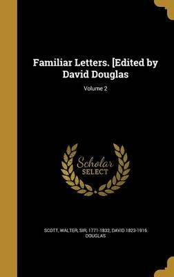Familiar Letters. [Edited by David Douglas;Volume2