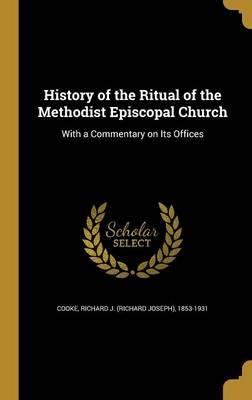 History of the Ritual of the Methodist Episcopal Church: With a Commentary on Its Offices