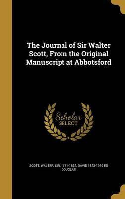 The Journal of Sir Walter Scott, from the Original ManuscriptatAbbotsford