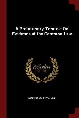 A Preliminary Treatise on Evidence at theCommonLaw