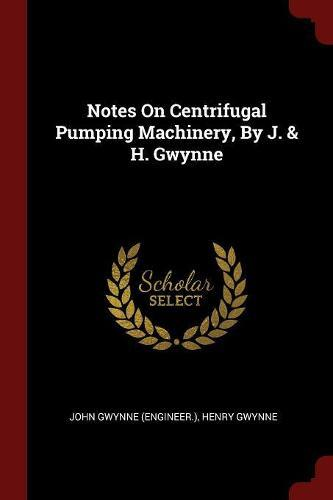 Notes on Centrifugal Pumping Machinery, by J. &H.Gwynne