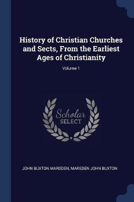 History of Christian Churches and Sects, from the Earliest Ages of Christianity; Volume 1