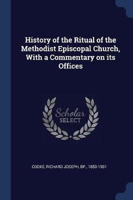 History of the Ritual of the Methodist Episcopal Church, with a Commentary on Its Offices