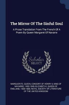 The Mirror of the Sinful Soul: A Prose Translation from the French of a Poem by Queen MargaretofNavarre