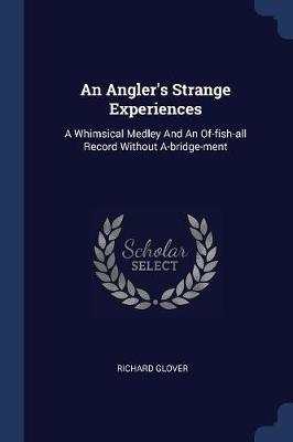 An Angler's Strange Experiences: A Whimsical Medley and an Of-Fish-All Record Without A-Bridge-Ment