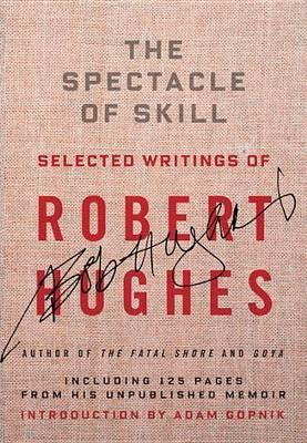 The Spectacle of Skill: Selected Writings ofRobertHughes