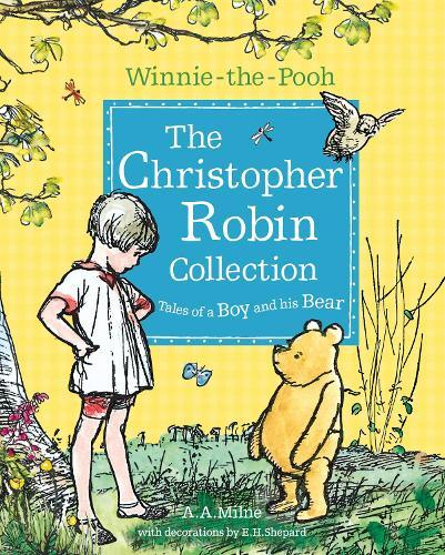 Winnie-the-Pooh: The Christopher Robin Collection (Tales of a Boy andhisBear)