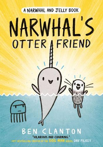 Narwhal's Otter Friend (Narwhal and Jelly, Book 4)