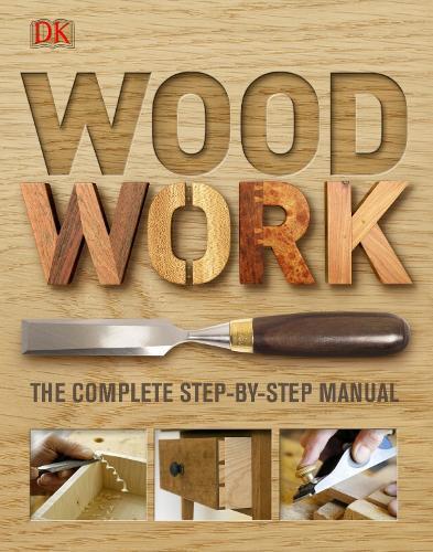 Woodwork: The CompleteStep-by-StepManual