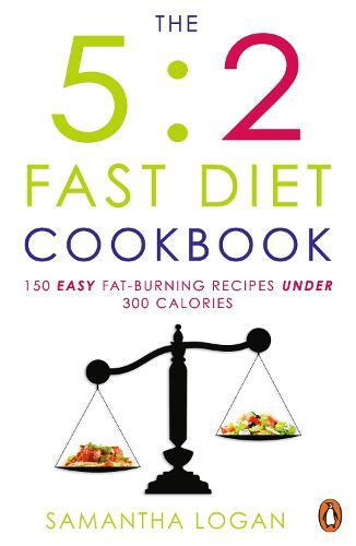 The 5:2 Fast Diet Cookbook: Easy low-calorie & fat-burning recipes forfastdays