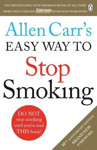 Allen Carr's Easy Way to Stop Smoking: Read this book and you'll never smoke acigaretteagain