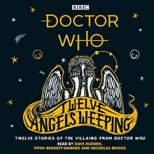 Doctor Who: Twelve Angels Weeping: Twelve stories of the villains fromDoctorWho