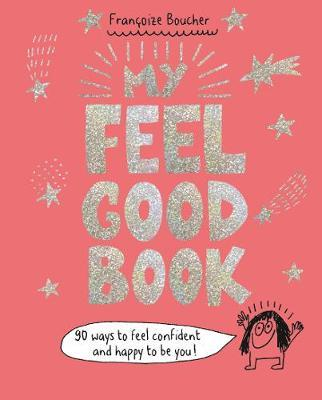 My Feel Good Book: 90 ways to feel confident and happy to be you!