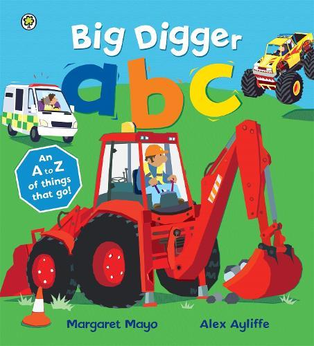 Big Digger ABC: An Awesome A to Z of Vehicle Verse by Margaret Mayo, Alex  Ayliffe