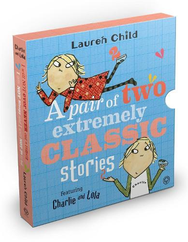 Charlie and Lola: Classic Gift Slipcase: A Pair of Two ExtremelyClassicStories
