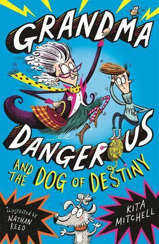 Grandma Dangerous and the Dog of Destiny: Book 1