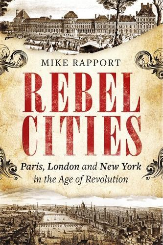 Rebel Cities: Paris, London and New York in the AgeofRevolution