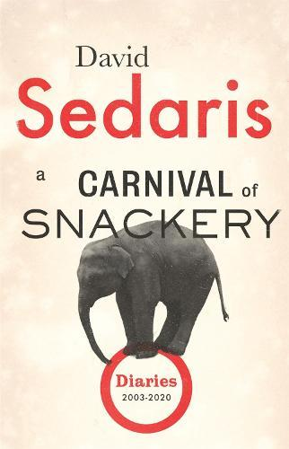 A Carnival of Snackery: Diaries, 2003-2020