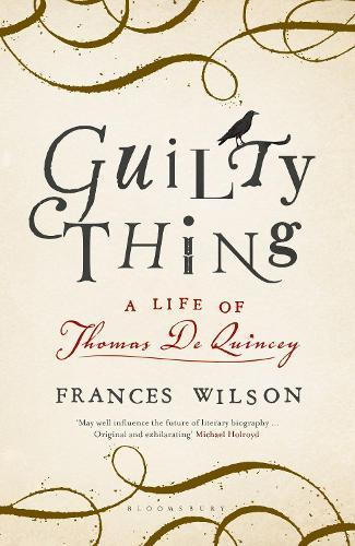 Guilty Thing: A Life of ThomasDeQuincey
