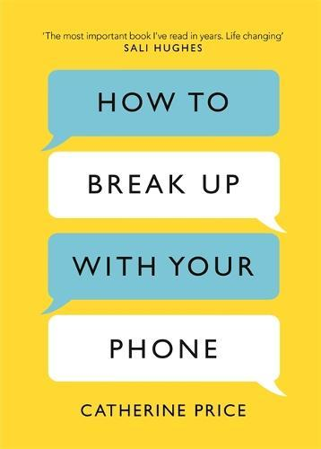 How to Break Up With Your Phone: The 30-Day Plan to Take BackYourLife