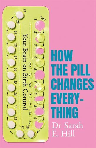 How the Pill Changes Everything: Your Brain on Birth Control