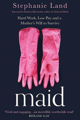 Maid: Hard Work, Low Pay, and a Mother's WilltoSurvive