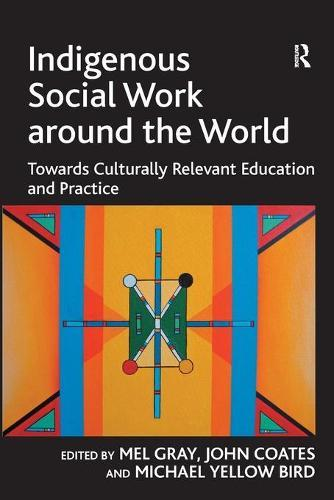 Indigenous Social Work around the World: Towards Culturally Relevant EducationandPractice