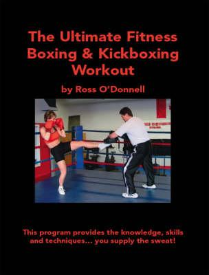 The Ultimate Fitness Boxing and Kickboxing Workout by Ross O
