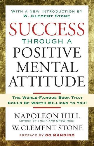 Success Through a Positive Mental Attitude: Discover the Secret of Making Your DreamsComeTrue