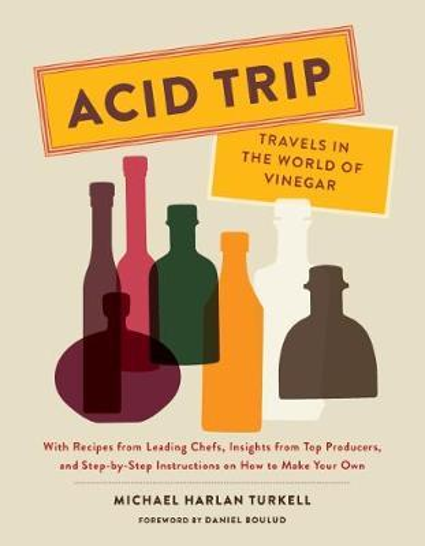 Acid Trip: Travels in the WorldofVinegar