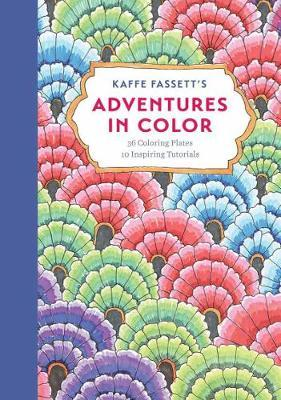 Kaffe Fassetts Adventures In Color Adult Coloring Book 36 Plates 10 Inspiring Tutorials
