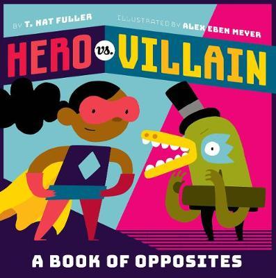Hero vs. Villain: A Book of Opposites