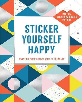 Sticker Yourself Happy: Makes 14 Sticker-by-Number Pictures:Remov: Remove the Pages to CreateReady-to-FrameArt!