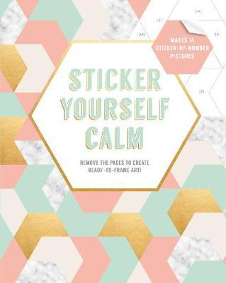 Sticker Yourself Calm: Makes 14 Sticker-by-Number Pictures:Remove: Remove the Pages to Create Ready-to-Frame Art!