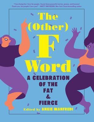 The (Other) F Word: A Celebration of the Fat&Fierce