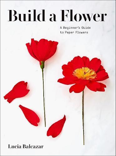 Build a Flower: A Beginner's Guide toPaperFlowers