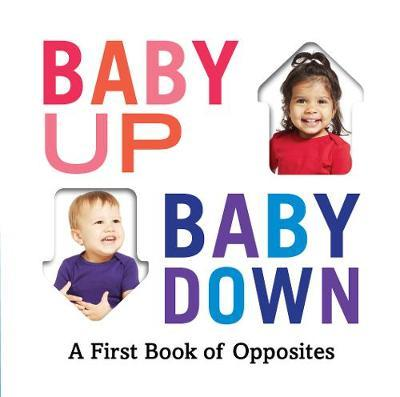 Baby Up, Baby Down: A First BookofOpposites
