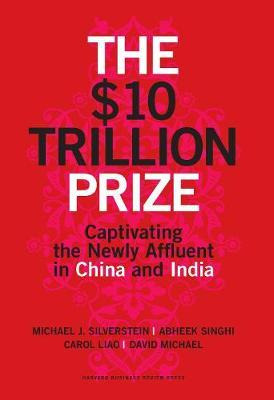The $10 Trillion Prize: Captivating the Newly Affluent in ChinaandIndia