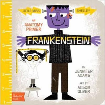 Little Miss Shelley: Frankenstein: A BabyLit Anatomy Primer