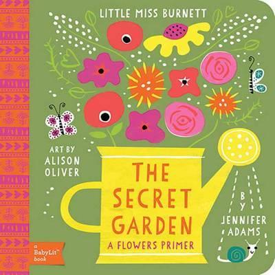 Little Miss Burnett The Secret Garden: A BabyLit Flowers Primer