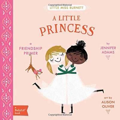 Little Miss Burnett A Little Princess: A BabyLit  Friendship Primer